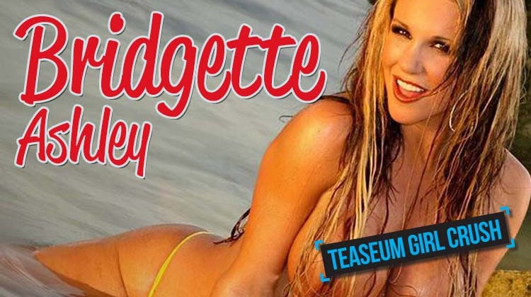 Bridgette Ashley TeaseUm Girl Crush
